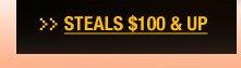 STEALS $100 & UP
