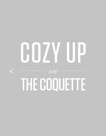 cozy up in the coquette