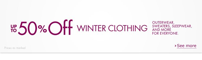 During our winter savings, find up to 50% off outfit-making coats and jackets, cozy sweaters and sleepwear, and more for everyone.