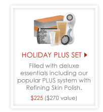 Holiday Plus Set - Filled with deluxe essentials including our popular PLUS system with Refining Skin Polish. $225 ($270 value)