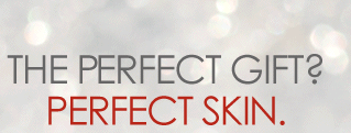 The Perfect Gift? Perfect Skin.