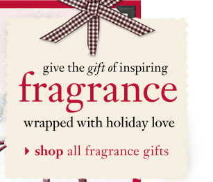 give the gift of inspiring fragrance wrapped with holiday love - shop all fragrance gifts