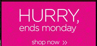 Hurry ends monday - shop now