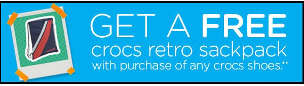 Get A Free crocs retro sackpack with purchase of any crocs shoes.**