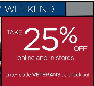 Veterans Day Weekend - Take 25% Off* online and in stores - enter code VETERANS at checkout.
