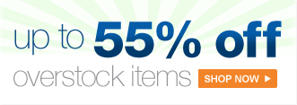 up to 55% off overstock items | shop now