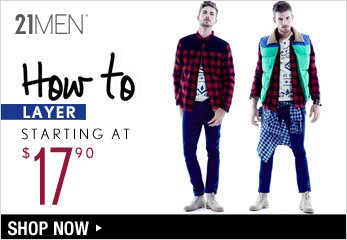 21MEN: How to Layer Starting at $17.90 - Shop Now