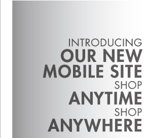 INTRODUCING OUR NEW  MOBILE SITE SHOP ANYTIME SHOP ANYWHERE