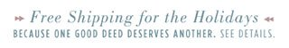 Free Shipping for the Holidays - because one good deed deserves another