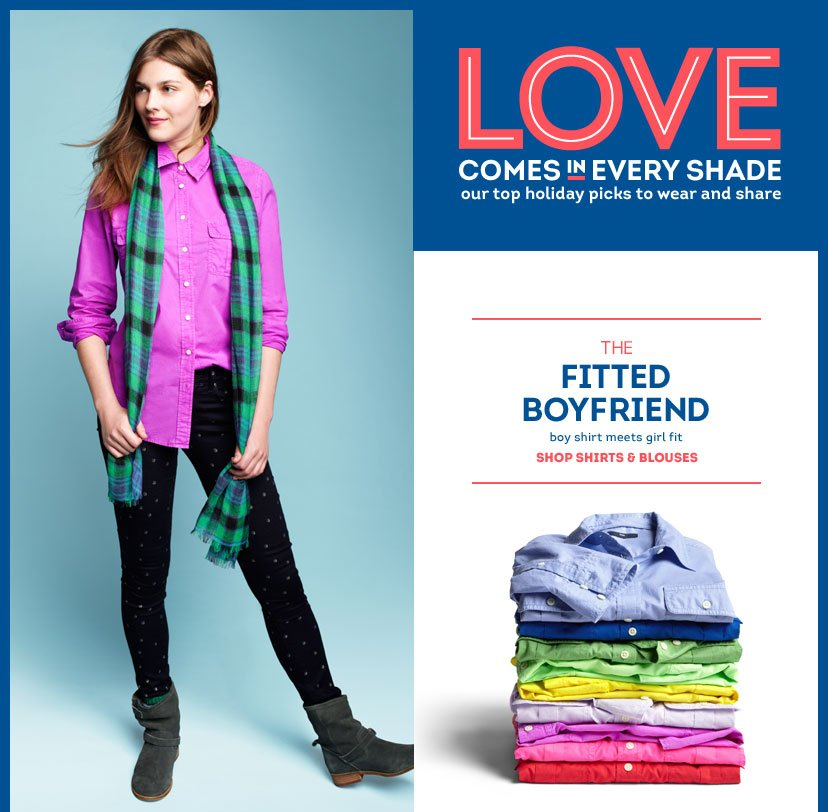LOVE COMES IN EVERY SHADE - OUR TOP HOLIDAY PICKS TO WEAR AND SHARE. THE FITTED BOYFRIEND - BOY SHIRT MEETS GIRL FIT