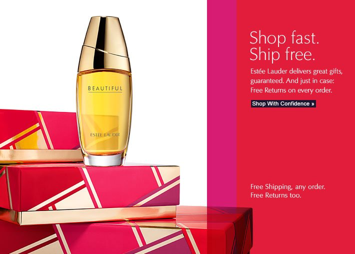 Shop fast. Ship free. Estée Lauder delivers great gifts, guaranteed. And just in case: Free Returns on every order.  Shop With Confidence »