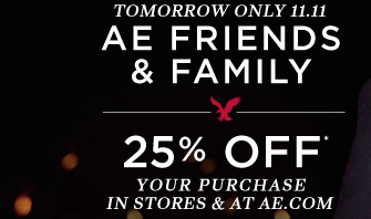 Tomorrow Only 11.11 | AE Friends & Family | 25% Off* Your Purchase In Stores & At AE.com