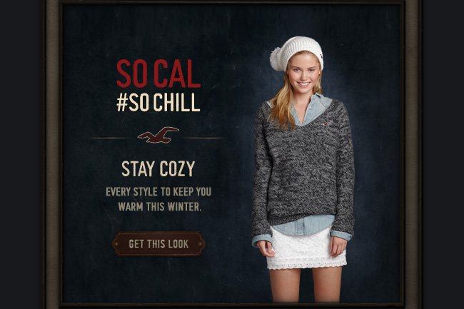 SO CAL #SO CHILL STAY COZY EVERY STYLE TO KEEP YOU WARM THIS WINTER. GET THIS LOOK