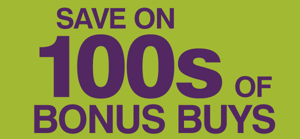 SAVE ON 1000S OF BONUS BUYS