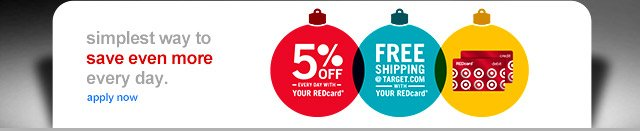 Simplest way to save even more every day. 5% off every day with your Red Card and free shipping at target.com with your Red Card.