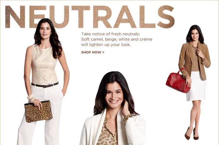 NEUTRALS | Take notice of fresh neutrals: Soft camel, beige, white and crème will lighten up your look. SHOP NOW