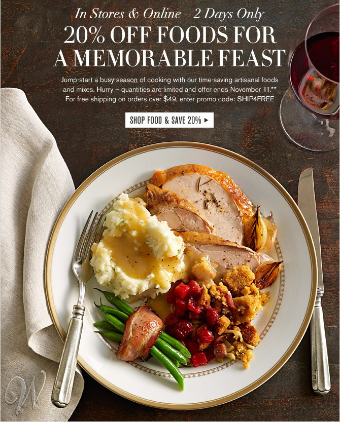 IN STORES & ONLINE – 2 DAYS ONLY -- 20% OFF FOODS FOR A MEMORABLE FEAST - SHOP FOOD & SAVE 20%