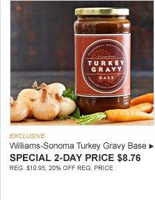 EXCLUSIVE -- Williams-Sonoma Turkey Gravy Base -- SPECIAL 2-DAY PRICE $8.76 (REG. $10.95, 20% OFF REG. PRICE)