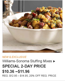NEW & EXCLUSIVE -- Williams-Sonoma Stuffing Mixes -- SPECIAL 2-DAY PRICE $10.36 – $11.96 (REG. $12.95 – $14.95, 20% OFF REG. PRICE)