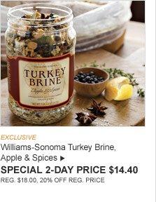 EXCLUSIVE -- Williams-Sonoma Turkey Brine, Apple & Spices -- SPECIAL 2-DAY PRICE $14.40 (REG. $18.00, 20% OFF REG. PRICE)