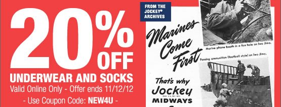 20 % off Underwear and Socks. Valid online only. Offer ends 11/12/12. Use coupon code: NEW4U