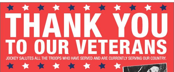 Thank You to our Veterans. Jockey salutes all the troops who have served and are currently serving our country.