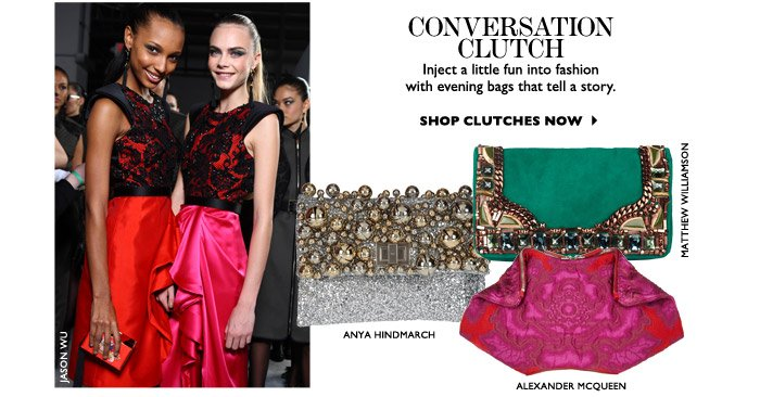 CONVERSATION CLUTCH Inject a little fun into fashion with evening bags that tell a story... SHOP CLUTCHES NOW