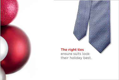 THE RIGHT TIES ENSURE SUITS LOOK THEIR HOLIDAY BEST.