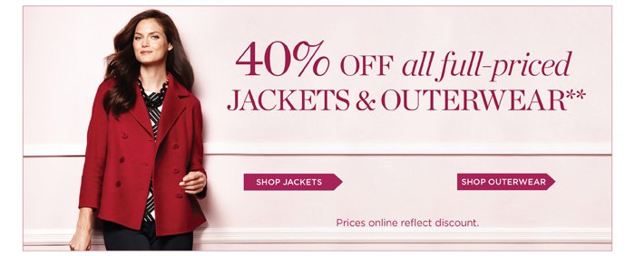 40% off all full-priced Jackets and Outerwear. Prices online reflect discount.