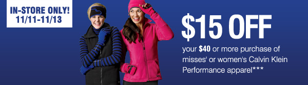 IN-STORE ONLY! $15 OFF your $40 or more purchase of misses' or women's Calvin Klein Performance apparel***