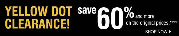 YELLOW DOT CLEARANCE! save 60% and more on the original prices.**** SHOP NOW.