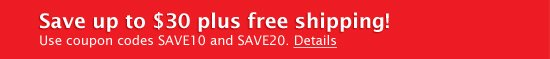 Save up to $30 plus free shipping! - Use coupon codes SAVE10 and SAVE20. Details