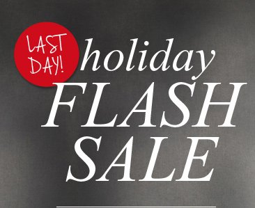 last day! holiday FLASH SALE