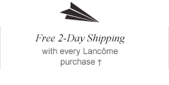 Free 2-Day Shipping | with every Lancome purchase*
