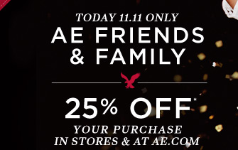 Today 11.11 Only | AE Friends & Family | 25% Off* Your Purchase In Stores & At AE.com