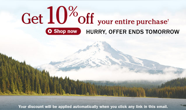 Get 10% off your entire purchase. HURRY, OFFER ENDS TOMORROW. Your discount will be applied automatically when you click any link in this email.