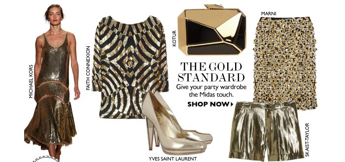 THE GOLD STANDARD...Give your party wardrobe the Midas touch.  SHOP NOW