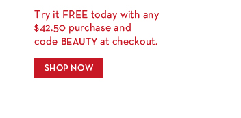 Try it FREE today with any $42.50 purchase and code BEAUTY at checkout. SHOP NOW.