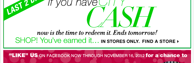 Redeem your City Cash through Monday, November 12, 2012! Find a Store
