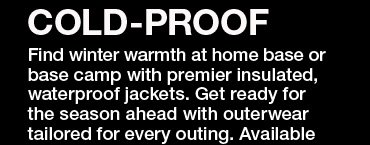 Cold-proof Find winter warmth at home base or base camp with premier insulated, waterproof jackets. Get ready for the season ahead with outerwear tailored for every outing. Available