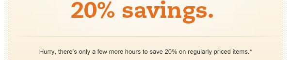 This is your last day for 20% savings.