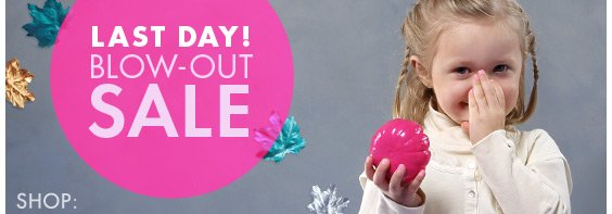Last Day! Blow-Out Sale
