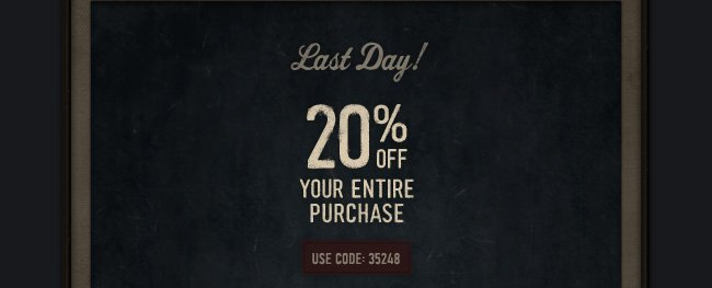 LAST DAY! 20% OFF YOUR ENTIRE PURCHASE USE CODE:35248