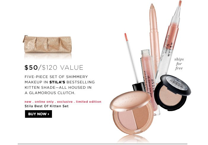 $50 ($120 Value). Five-piece set of shimmery makeup in Stila's bestselling Kitten shade - all housed in a glamorous clutch. new . online only . exclusive . limited edition . ships free. Stila Best Of Kitten Set
