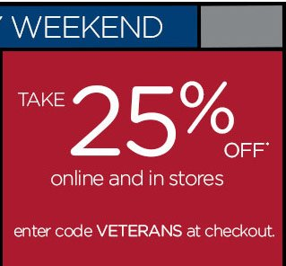 Take 25% Off* online and in stores - enter code VETERANS at checkout.
