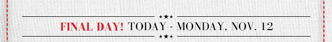 Final Day! Monday November 12 - Until Midnight PT