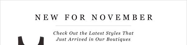 Check Out All the New November Styles in Our Boutiques - Come & See