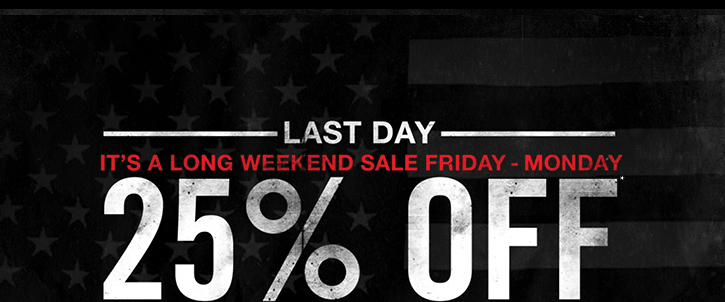 LAST DAY - IT'S A LONG WEEKEND SALE FRIDAY - MONDAY 25% OFF* ALL REGULAR PRICE ITEMS