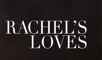 Click here to see Rachel's Loves