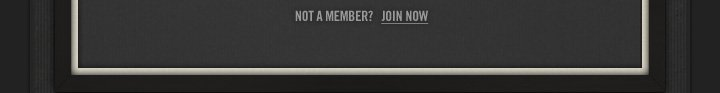 NOT A MEMBER? JOIN NOW